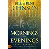 Mornings and Evenings in His Presence: A Lifestyle of Daily Encounters with God