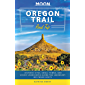 Moon Oregon Trail Road Trip: Historic Sites, Small Towns, and Scenic Landscapes Along the Legendary Westward Route (Travel Guide)