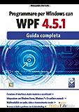 Programmare per Windows con WPF 4.5.1: Guida completa