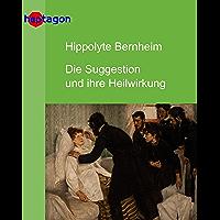 Die Suggestion und ihre Heilwirkung (Medizinhistorische Schriften 2) (German Edition)