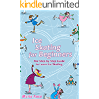 Ice Skating For Beginners: The Step-by-Step Guide to Learn Ice Skating