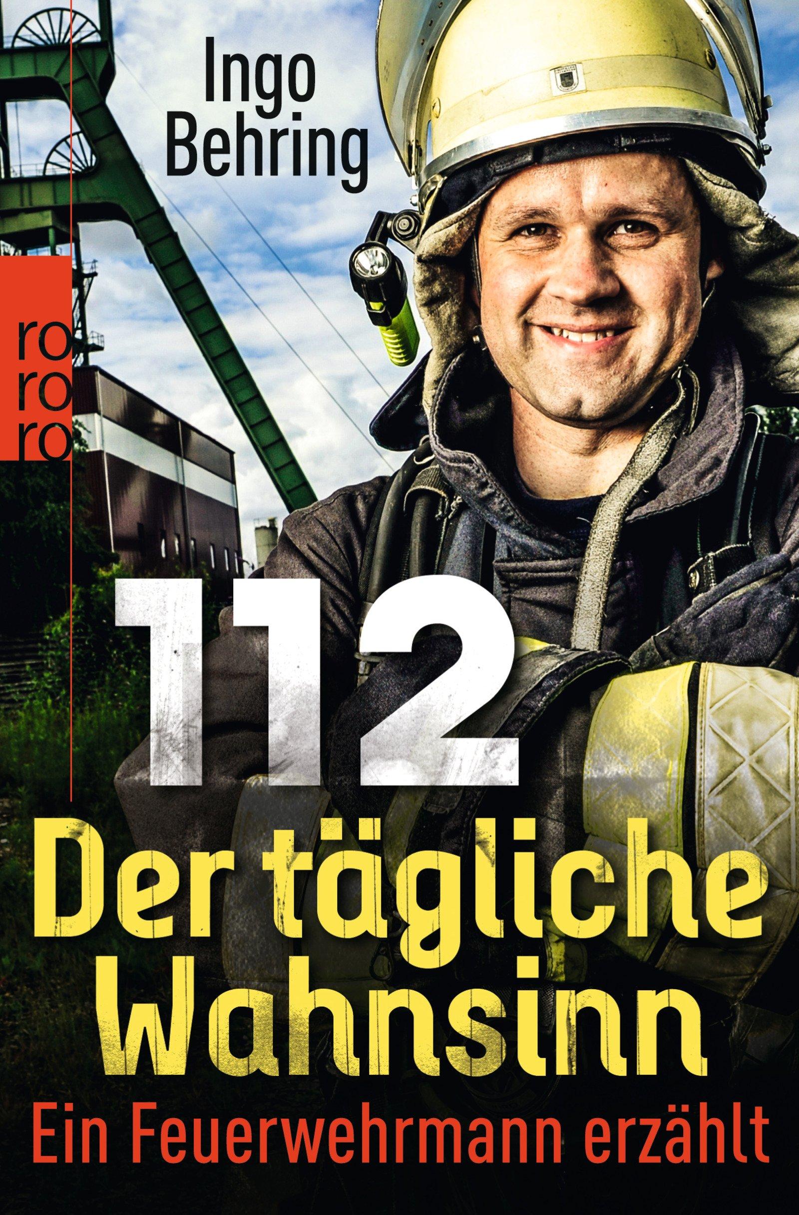 112 - Der tägliche Wahnsinn: Ein Feuerwehrmann erzählt Taschenbuch – 2. Mai 2013 Ingo Behring Rowohlt Taschenbuch 349961989X Belletristik / Biographien