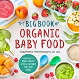 The Big Book of Organic Baby Food: Baby Purées, Finger Foods, and Toddler Meals For Every Stage (Organic Foods for Baby and T