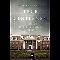 True Gentlemen: The Broken Pledge of America's Fraternities (English Edition)
