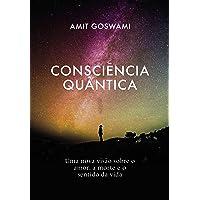 Consciência Quântica: Uma nova visão sobre o amor, a morte, e o sentido da vida