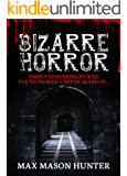 Bizarre Horror: Deeply Disturbing Stories You've Probably Never Heard Of… (Unexplained Phenomena Book 2)