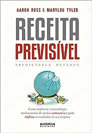 Receita Previsível: Como implantar a metodologia revolucionária de vendas outbound que pode triplicar os resultados da sua e