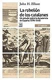La rebelión de los catalanes (2.ª Edición). Un estudio de la decadencia de España (1598-1640) (Siglo XXI de España General nº 1169)