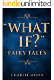 """""""What If?"""" Fairy Tales"""
