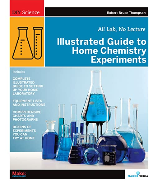 Illustrated Guide To Home Chemistry Experiments All Lab No Lecture Diy Science Robert Bruce Thompson 0636920514923 Amazon Com Books