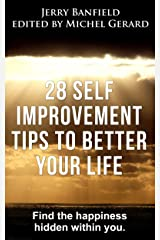 28 Self Improvement Tips to Better Your Life: Find the happiness hidden within you. Kindle Edition