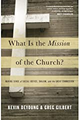 What Is the Mission of the Church?: Making Sense of Social Justice, Shalom, and the Great Commission Kindle Edition