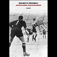 Amarcord bianconero (L'Arcipelago Einaudi Vol. 238)