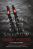 When I Cast Your Shadow: A Novel