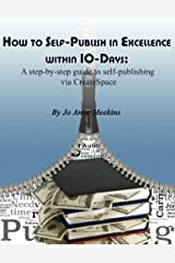 How to Self-Publish in Excellence within 10-Days:: A step-by-step guide to self-publishing via CreateSpace Kindle Edition