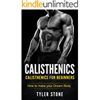 Calisthenics: Calisthenics for Beginners: How to Make Your Dream Body: Proven Guide to Get Muscles (Pictures INCLUDED) (Workout Plan, Bodyweight Exercises, Muscle, Fitness, Health) (English Edition)