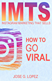 Instagram Marketing That Sells: How to Go Viral (IMTS Book 2)