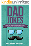 1,000+ Dad Jokes That Are Cheesy, Corny, And Fun For The Kids and Family (Dad Jokes For Kids Book 1)