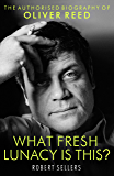 What Fresh Lunacy is This?: The Authorized Biography of Oliver Reed (English Edition)