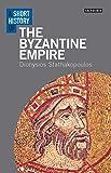 A Short History of the Byzantine Empire (I.B.Tauris Short Histories)