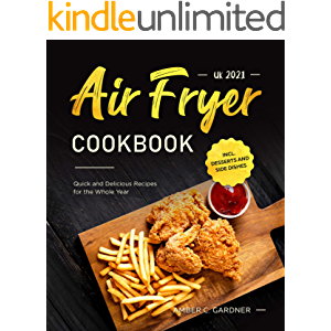 Air Fryer Cookbook UK 2021 : Quick and Delicious Recipes for the Whole Year incl. Desserts and Side Dishes