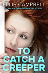To Catch A Creeper: A Crouch End Confidential Mystery