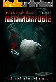 Seres malditos. Metamorfosis: Libro 3