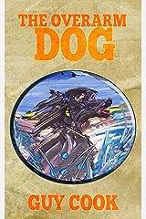 The Overarm Dog Kindle Edition