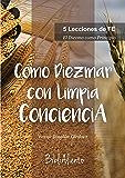 COMO DIEZMAR CON LIMPIA CONCIENCIA: 5 Lecciones de Fe. (Spanish Edition)
