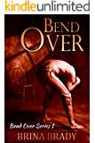 Bend Over (Bend Over Series Book 1) (English Edition)