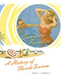 Sunshine Paradise: A History of Florida Tourism (Florida History and Culture)