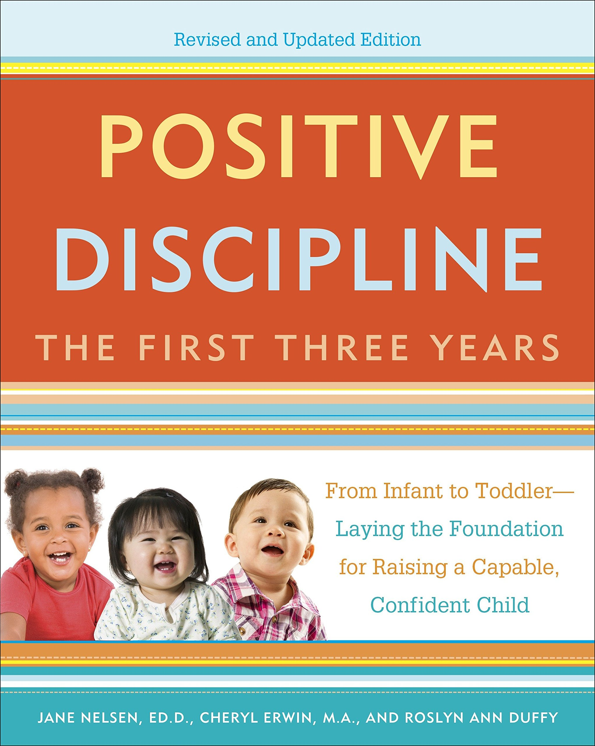 Positive Discipline: The First Three Years, Revised and Updated Edition: From Infant to Toddler--Laying the Foundation for Raising a Capable, Confident