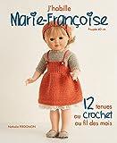 J'habille Marie-Françoise : 12 tenues au crochet au fil des mois