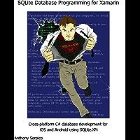 SQLite Database Programming for Xamarin: Cross-platform C# database development for iOS and Android using SQLite.XM