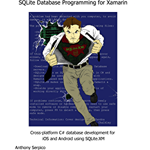 SQLite Database Programming for Xamarin: Cross-platform C# database development for iOS and Android using SQLite.XM