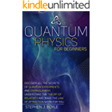 QUANTUM PHYSICS FOR BEGINNERS: DISCOVER ALL THE SECRETS OF QUANTUM PHYSICS, UNDERSTAND THE THEORY OF RELATIVITY AND MAKE…