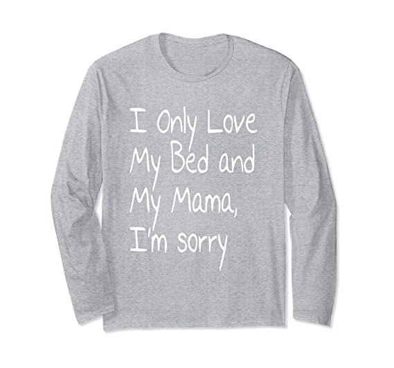 Amazon.com: I Only Love My Bed And My Mama, Im Sorry Shirt Gods Plan: Clothing
