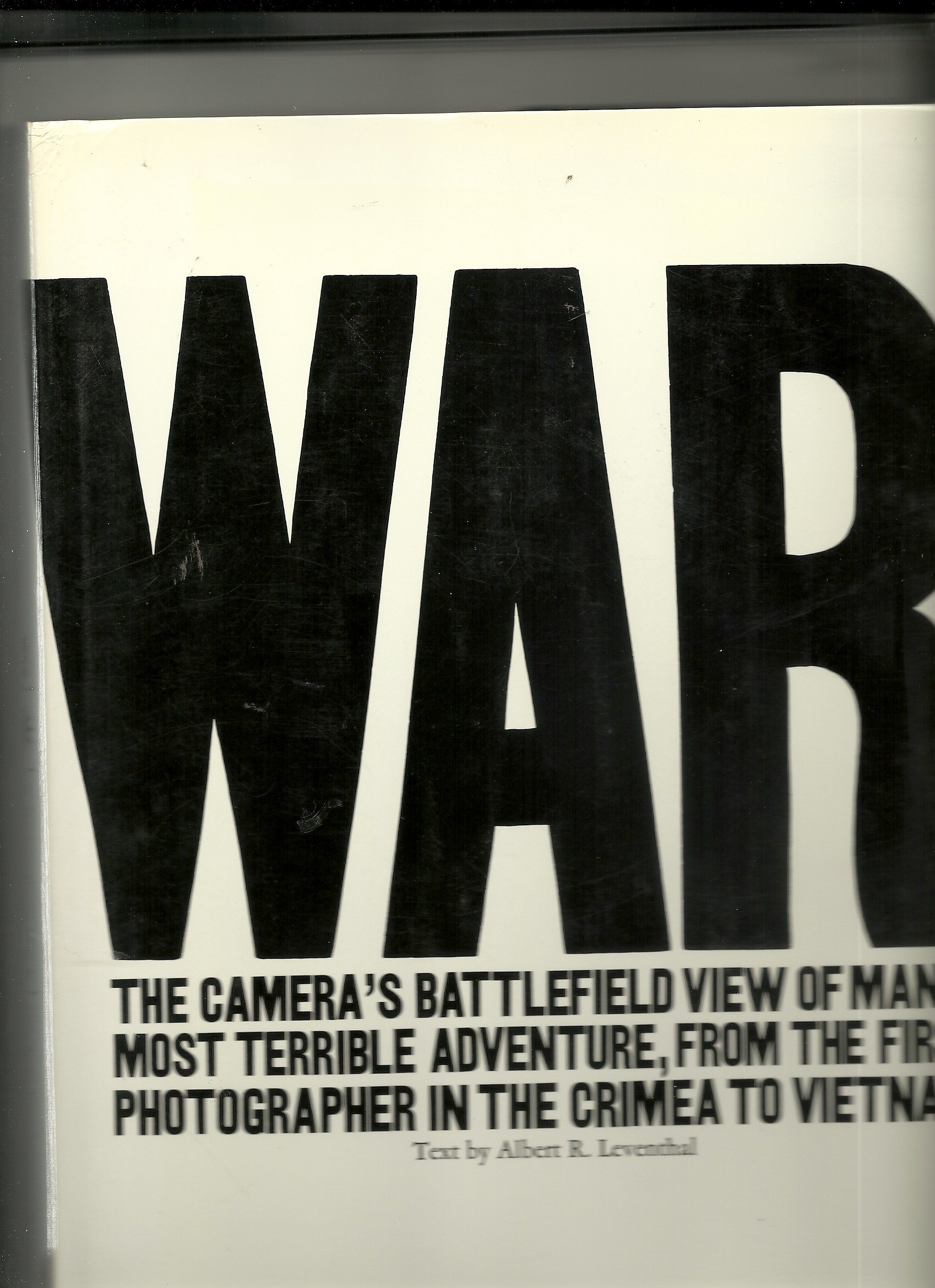 War: The Camera's Battlefield View of Man's Most Terrible Adventure, From  the First Photographer in the Crimea to Vietnam: Albert R. Leventhal: Amazon.com:  ...