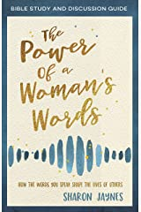 The Power of a Woman's Words Bible Study and Discussion Guide: How the Words You Speak Shape the Lives of Others Kindle Edition