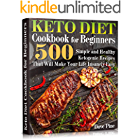 Keto Diet Cookbook for Beginners: 500 Simple and Healthy Ketogenic Recipes That Will Make Your Life Insanely Easy