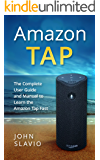Amazon Tap 2017 Personal Assistant User Guide: An Alexa User Guide to Learn the 2017 Amazon Tap Fast using Amazon Alexa, Amazon Echo and Amazon Dot Interfaces ... Fire Tablet, Amazon Speaker ,Amazon Echo)