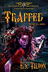 Trapped Within Illusions: A Time Stream Adventure (Kyron's Worlde: A Timestream Adventure Book 1)