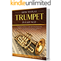 How to Play Trumpet in Easy Way: Learn How to Play Trumpet in Easy Way by this Complete beginner's guide Step by Step… book cover