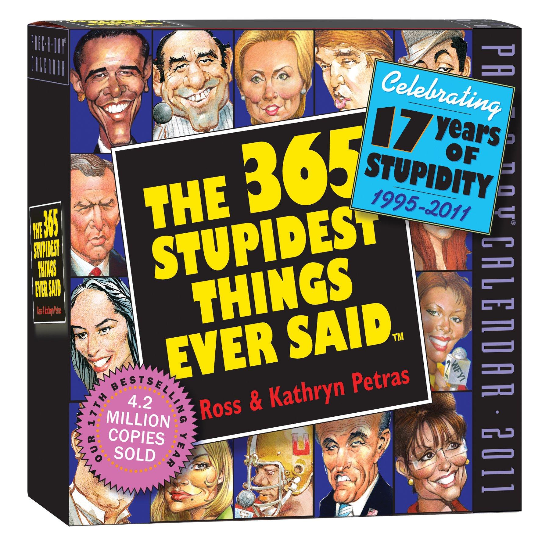 365 Stupidest Things Ever Said Calendar 2011