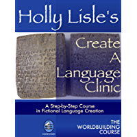 Holly Lisle's Create A Language Clinic (WORLDBUILDING SERIES Book 1)