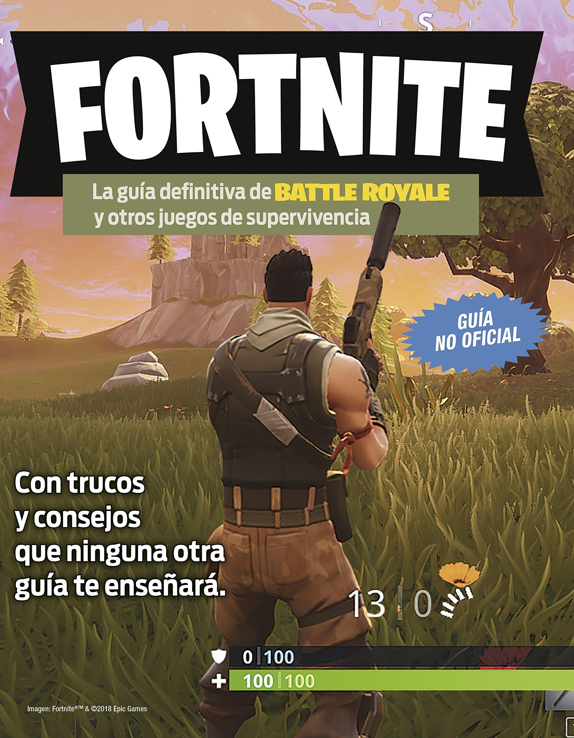 Fortnite La Guia Definitiva De Battle Royale Y Otros Juegos De