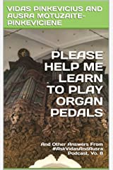 Please Help Me Learn To Play Organ Pedals: And Other Answers From #AskVidasAndAusra Podcast Kindle Edition