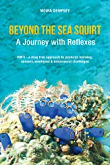Beyond the Sea Squirt: A Journey with Reflexes Kindle Edition