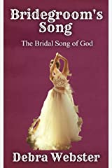 Bridegroom's Song: The Love Song the Bridegroom Lamb Is Singing Over His Bride Since Before Creation Kindle Edition