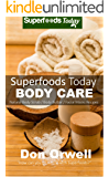 Superfoods Today Body Care: Natural Recipes for Beautiful Skin and Hair. Body Scrubs and Facial Masks for Soft Skin Treatment